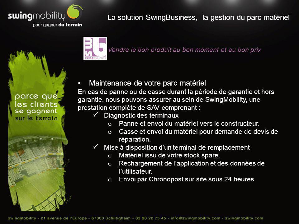 La solution SwingBusiness, la gestion du parc matériel Vendre le bon produit au bon moment et au bon prix Maintenance de votre parc matériel En cas de