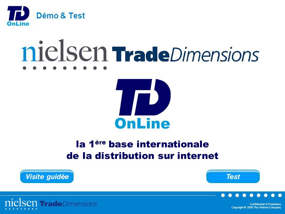 Confidential & Proprietary Copyright © 2009 The Nielsen Company Démo & Test la 1 ère base internationale de la distribution sur internet