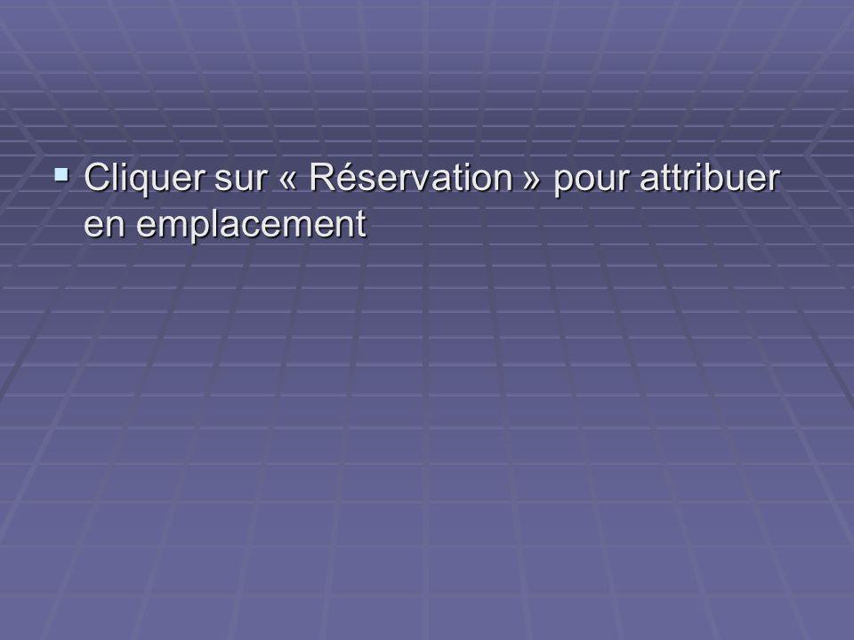 Cliquer sur « Réservation » pour attribuer en emplacement Cliquer sur « Réservation » pour attribuer en emplacement