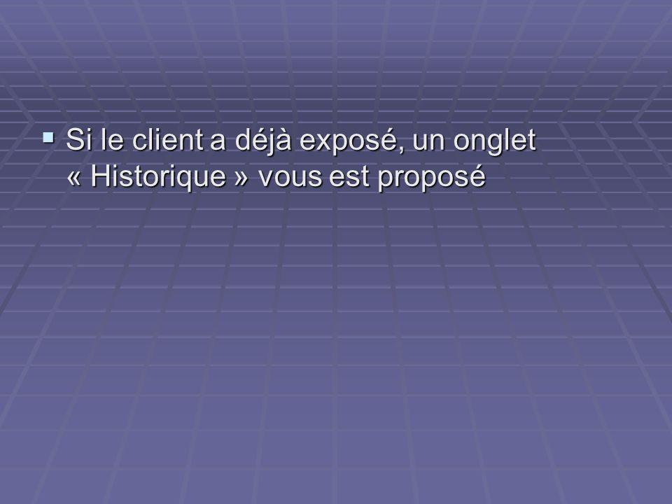 Si le client a déjà exposé, un onglet « Historique » vous est proposé Si le client a déjà exposé, un onglet « Historique » vous est proposé