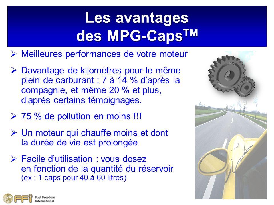 Les avantages des MPG-Caps TM Meilleures performances de votre moteur Davantage de kilomètres pour le même plein de carburant : 7 à 14 % daprès la compagnie, et même 20 % et plus, daprès certains témoignages.