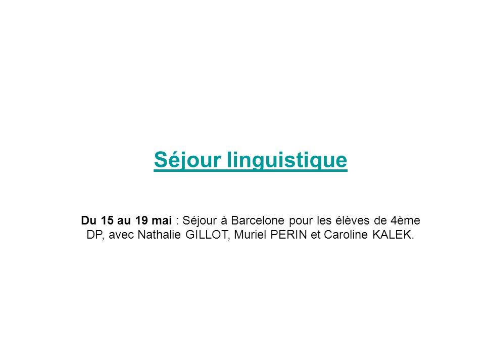Séjour linguistique Du 15 au 19 mai : Séjour à Barcelone pour les élèves de 4ème DP, avec Nathalie GILLOT, Muriel PERIN et Caroline KALEK.