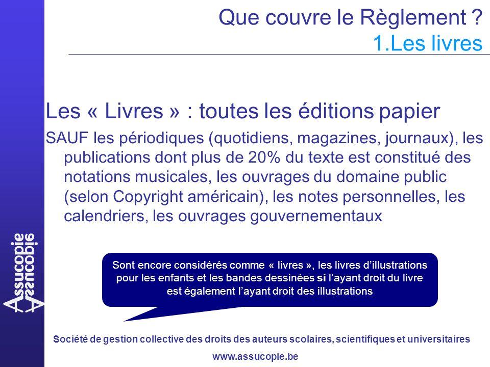 Société de gestion collective des droits des auteurs scolaires, scientifiques et universitaires www.assucopie.be Que couvre le Règlement .