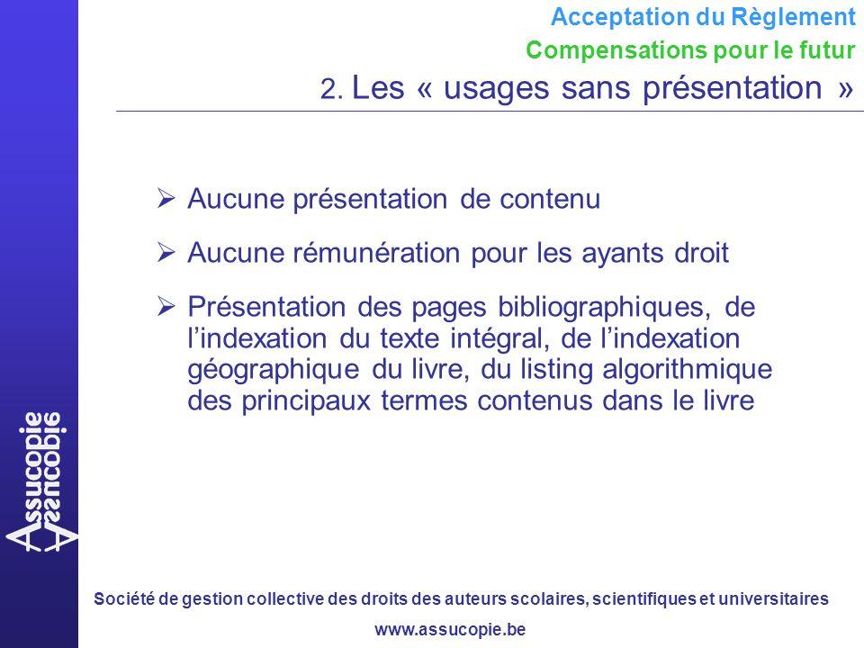 Société de gestion collective des droits des auteurs scolaires, scientifiques et universitaires www.assucopie.be Acceptation du Règlement Compensations pour le futur 2.