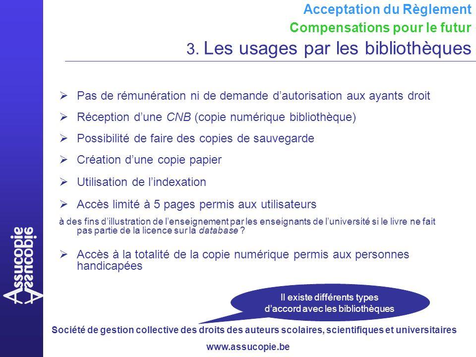 Société de gestion collective des droits des auteurs scolaires, scientifiques et universitaires www.assucopie.be Acceptation du Règlement Compensations pour le futur 3.