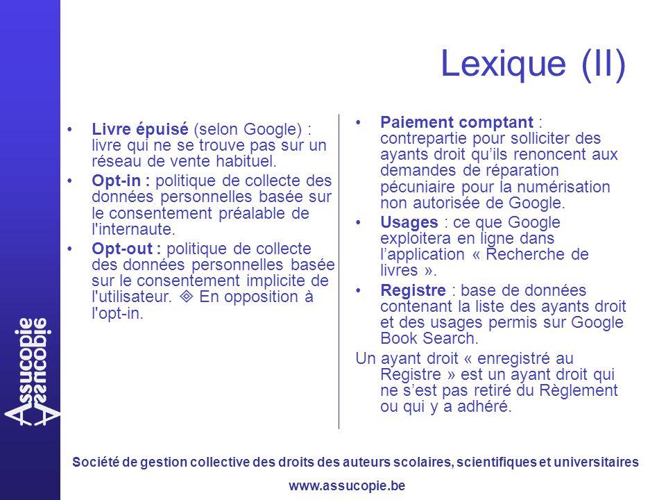 Société de gestion collective des droits des auteurs scolaires, scientifiques et universitaires www.assucopie.be Lexique (II) Livre épuisé (selon Google) : livre qui ne se trouve pas sur un réseau de vente habituel.