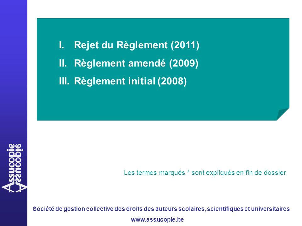 Société de gestion collective des droits des auteurs scolaires, scientifiques et universitaires www.assucopie.be Les termes marqués * sont expliqués en fin de dossier I.Rejet du Règlement (2011) II.Règlement amendé (2009) III.Règlement initial (2008)