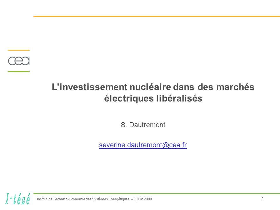 1 Institut de Technico-Economie des Systèmes Energétiques – 3 juin 2009 Linvestissement nucléaire dans des marchés électriques libéralisés S.