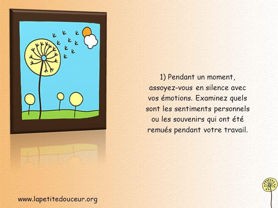 www.lapetitedouceur.org Quand vous éprouvez de la difficulté à laisser vos problèmes personnels à la maison, faites lexercice suivant du « lâcher-prise ».