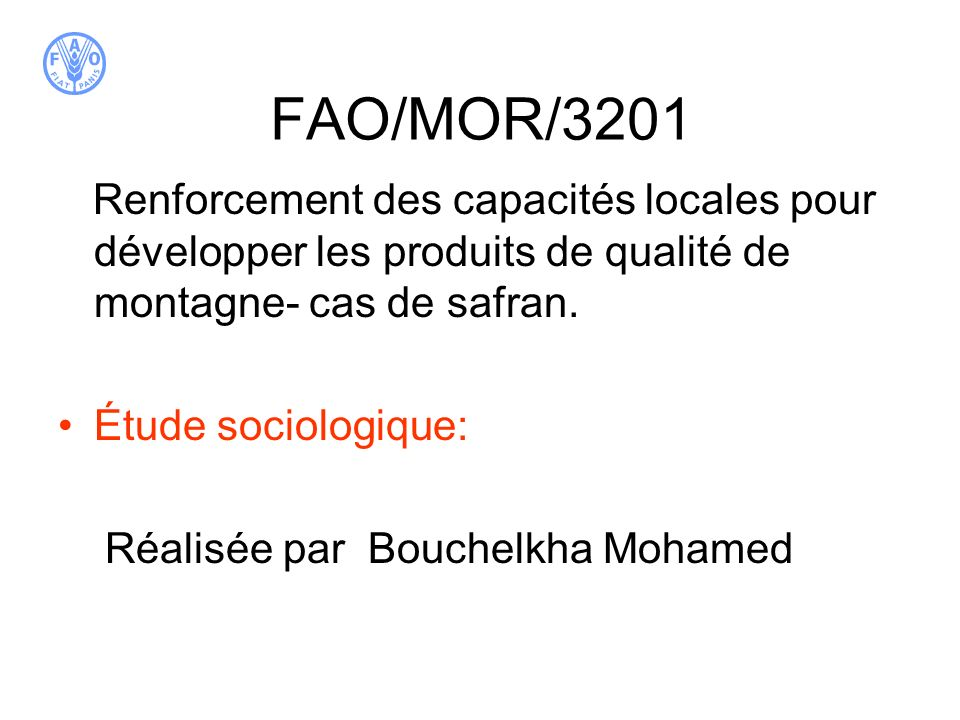 FAO/MOR/3201 Renforcement des capacités locales pour développer les produits de qualité de montagne- cas de safran. Étude sociologique: Réalisée par B