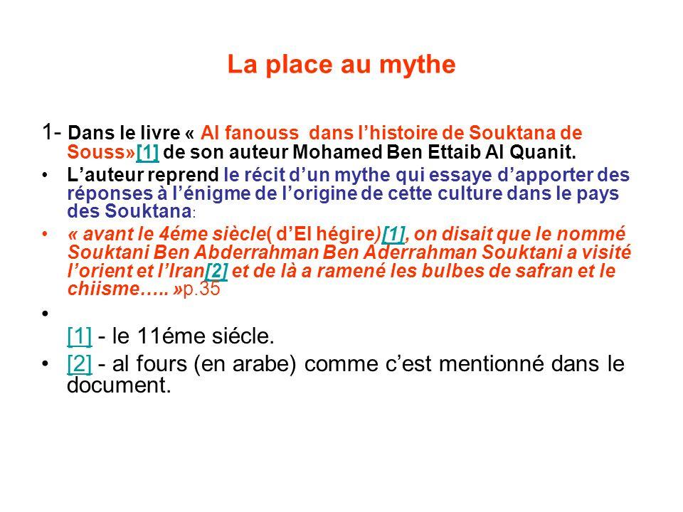 La place au mythe 1- Dans le livre « Al fanouss dans lhistoire de Souktana de Souss»[1] de son auteur Mohamed Ben Ettaib Al Quanit.[1] Lauteur reprend