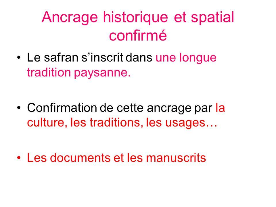 Ancrage historique et spatial confirmé Le safran sinscrit dans une longue tradition paysanne. Confirmation de cette ancrage par la culture, les tradit