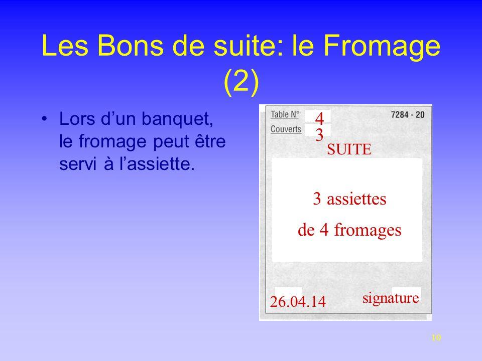 10 Les Bons de suite: le Fromage (2) Lors dun banquet, le fromage peut être servi à lassiette.