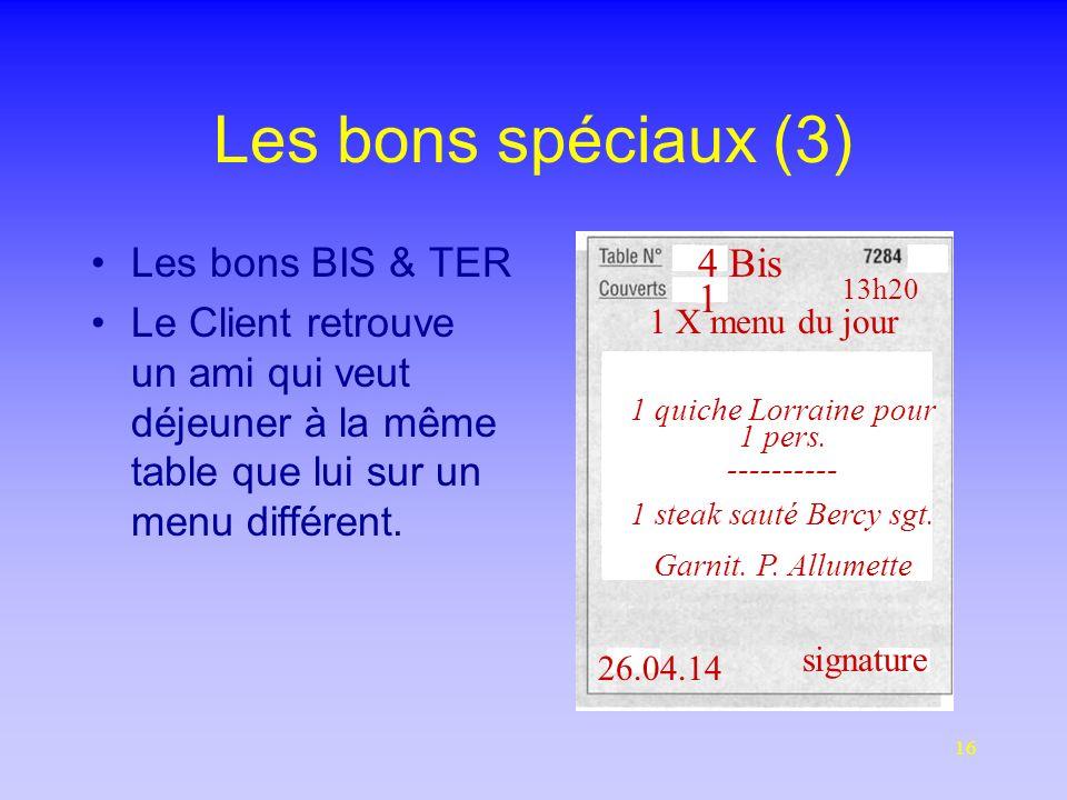 16 Les bons spéciaux (3) Les bons BIS & TER Le Client retrouve un ami qui veut déjeuner à la même table que lui sur un menu différent.