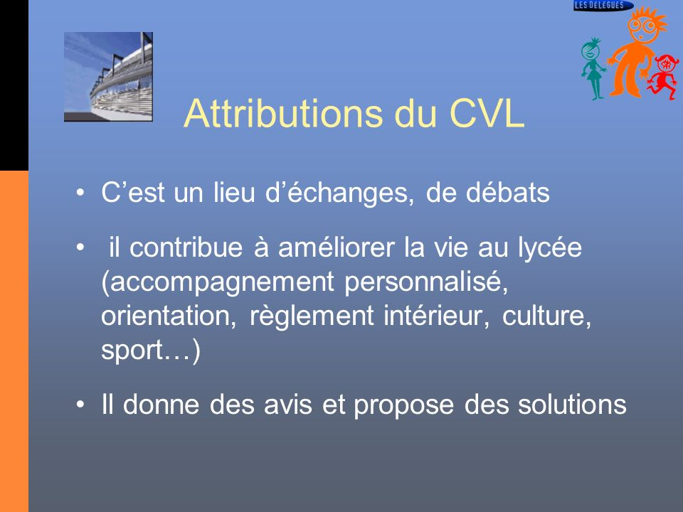 Attributions du CVL Cest un lieu déchanges, de débats il contribue à améliorer la vie au lycée (accompagnement personnalisé, orientation, règlement in