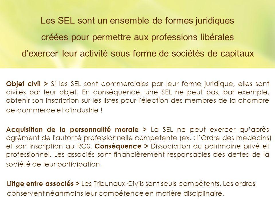 Objet civil > Si les SEL sont commerciales par leur forme juridique, elles sont civiles par leur objet. En conséquence, une SEL ne peut pas, par exemp