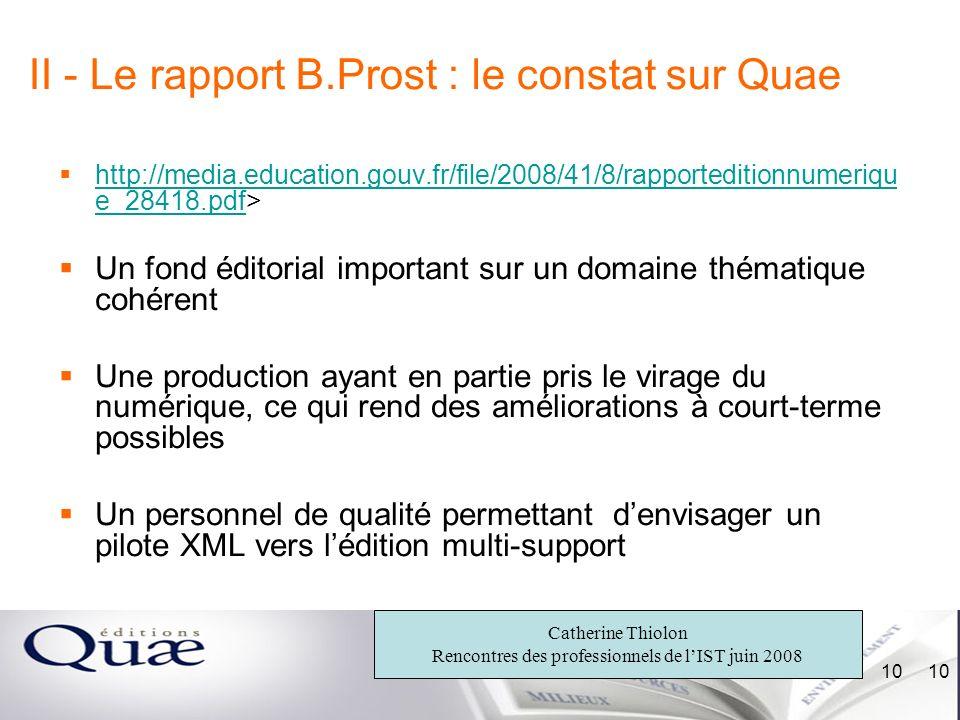 Catherine Thiolon Rencontres des professionnels de lIST juin 2008 10 II - Le rapport B.Prost : le constat sur Quae http://media.education.gouv.fr/file
