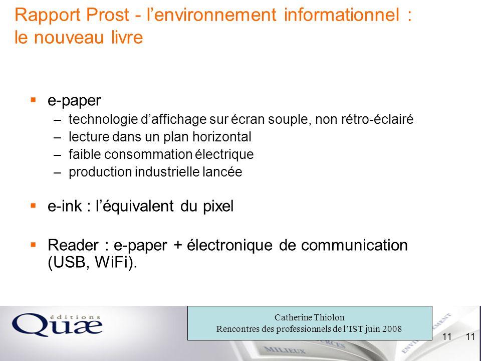 Catherine Thiolon Rencontres des professionnels de lIST juin 2008 11 Rapport Prost - lenvironnement informationnel : le nouveau livre e-paper –technol