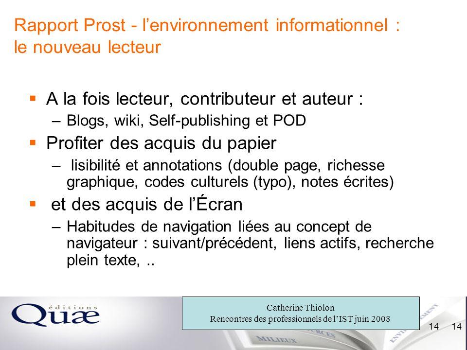 Catherine Thiolon Rencontres des professionnels de lIST juin 2008 14 Rapport Prost - lenvironnement informationnel : le nouveau lecteur A la fois lect