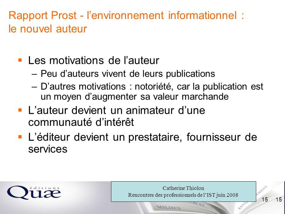 Catherine Thiolon Rencontres des professionnels de lIST juin 2008 15 Rapport Prost - lenvironnement informationnel : le nouvel auteur Les motivations
