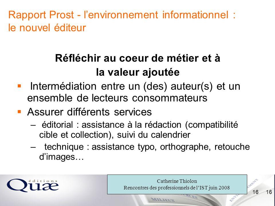 Catherine Thiolon Rencontres des professionnels de lIST juin 2008 16 Rapport Prost - lenvironnement informationnel : le nouvel éditeur Réfléchir au co