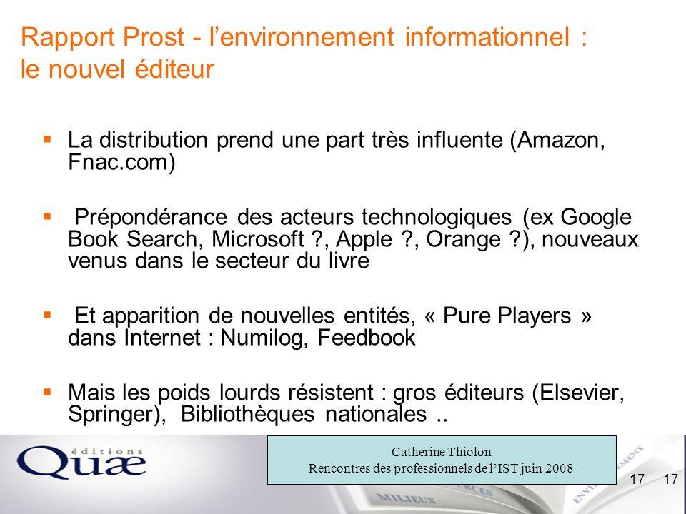 Catherine Thiolon Rencontres des professionnels de lIST juin 2008 17 Rapport Prost - lenvironnement informationnel : le nouvel éditeur La distribution