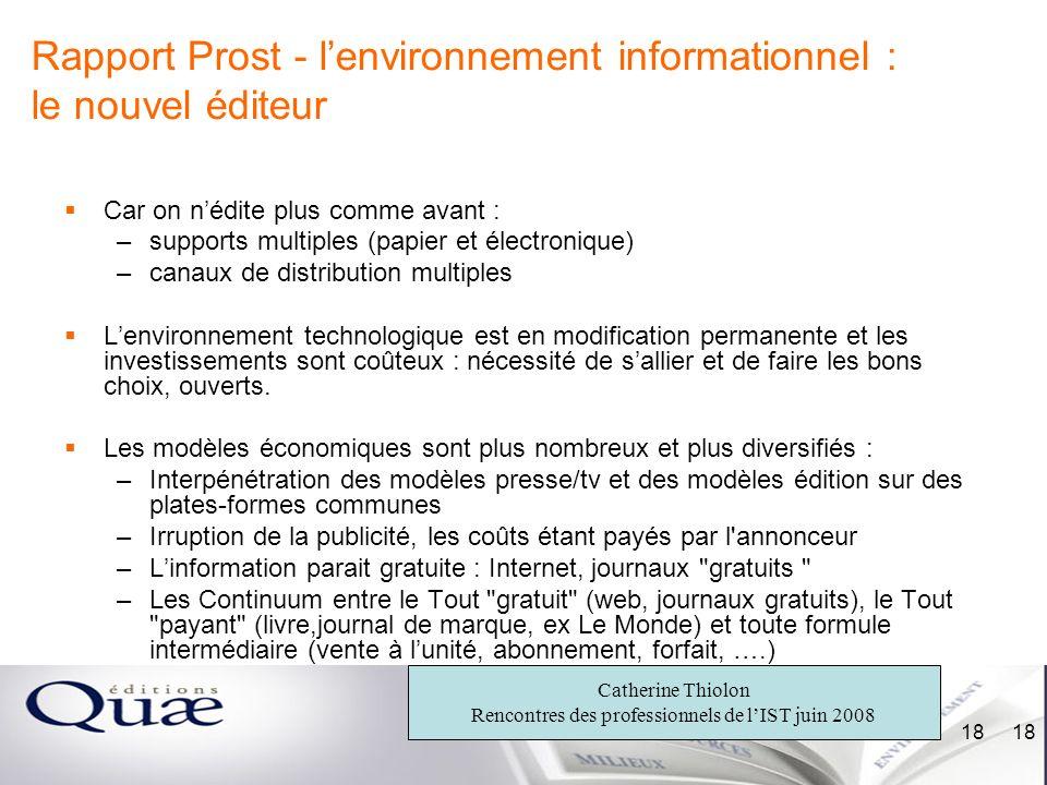 Catherine Thiolon Rencontres des professionnels de lIST juin 2008 18 Rapport Prost - lenvironnement informationnel : le nouvel éditeur Car on nédite p