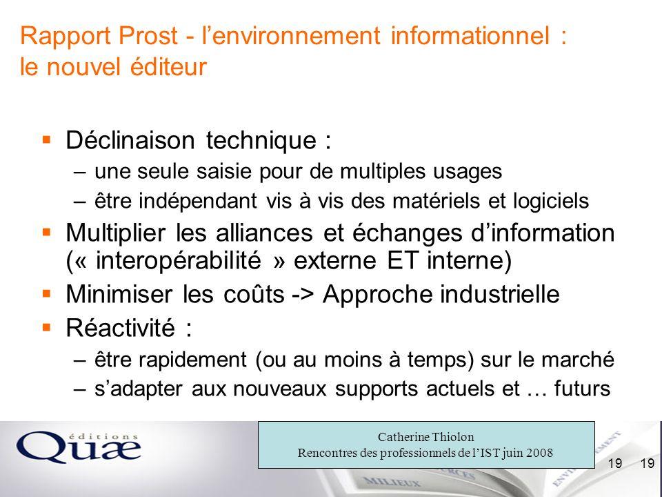 Catherine Thiolon Rencontres des professionnels de lIST juin 2008 19 Rapport Prost - lenvironnement informationnel : le nouvel éditeur Déclinaison tec
