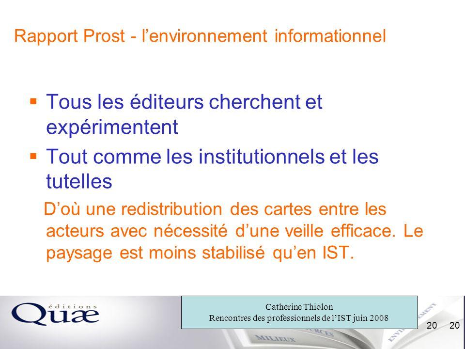 Catherine Thiolon Rencontres des professionnels de lIST juin 2008 20 Rapport Prost - lenvironnement informationnel Tous les éditeurs cherchent et expé