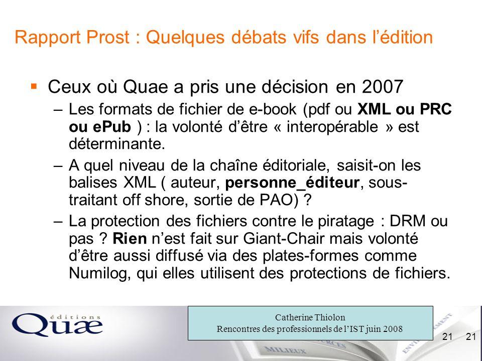 Catherine Thiolon Rencontres des professionnels de lIST juin 2008 21 Rapport Prost : Quelques débats vifs dans lédition Ceux où Quae a pris une décisi