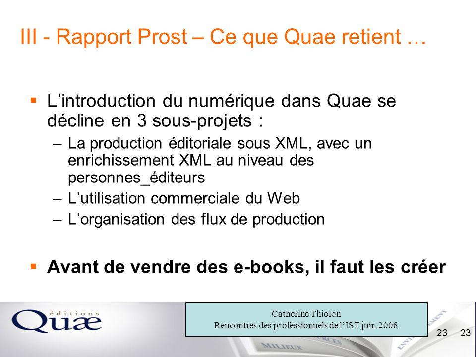 Catherine Thiolon Rencontres des professionnels de lIST juin 2008 23 III - Rapport Prost – Ce que Quae retient … Lintroduction du numérique dans Quae