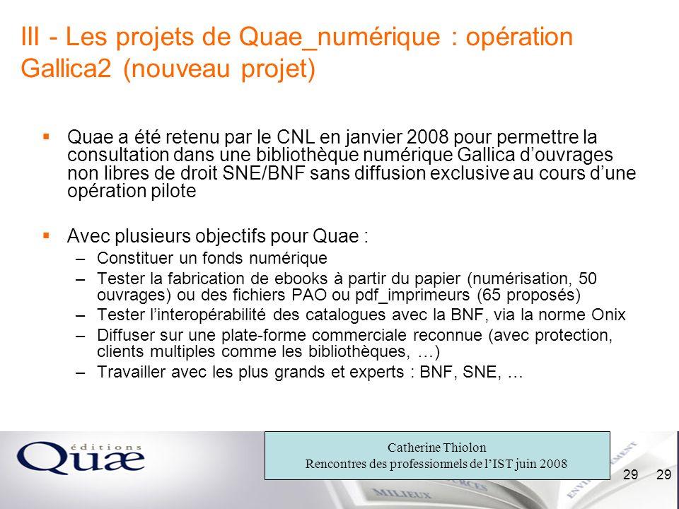 Catherine Thiolon Rencontres des professionnels de lIST juin 2008 29 III - Les projets de Quae_numérique : opération Gallica2 (nouveau projet) Quae a