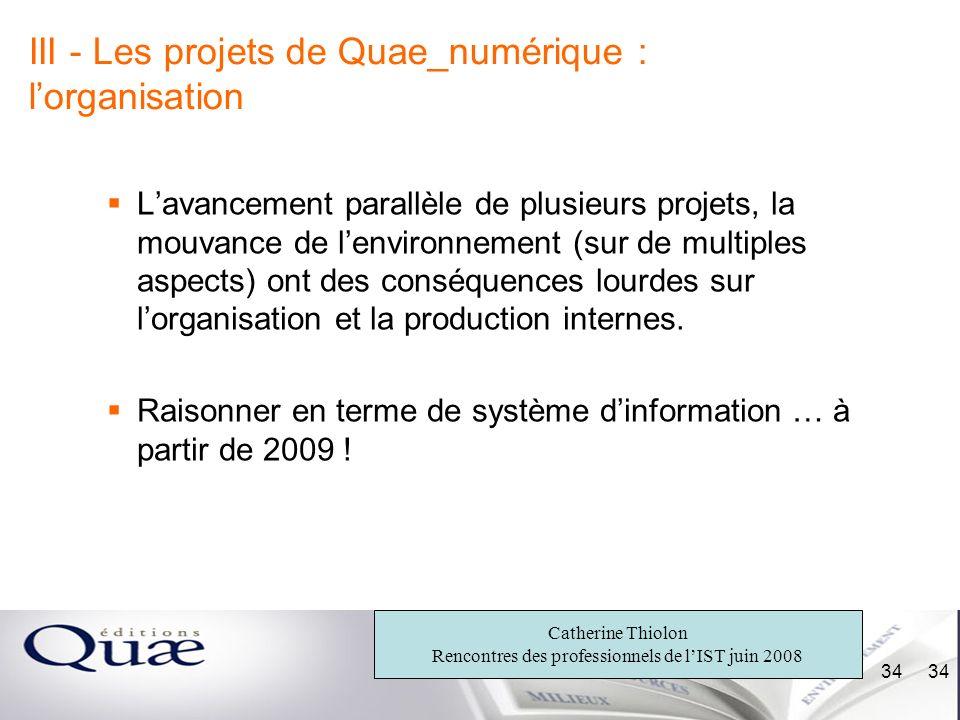 Catherine Thiolon Rencontres des professionnels de lIST juin 2008 34 III - Les projets de Quae_numérique : lorganisation Lavancement parallèle de plus