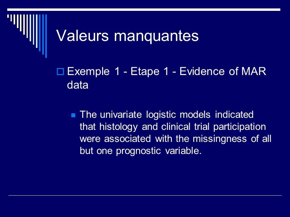 Valeurs manquantes Exemple 1 - Etape 1 - Evidence of MAR data The univariate logistic models indicated that histology and clinical trial participation