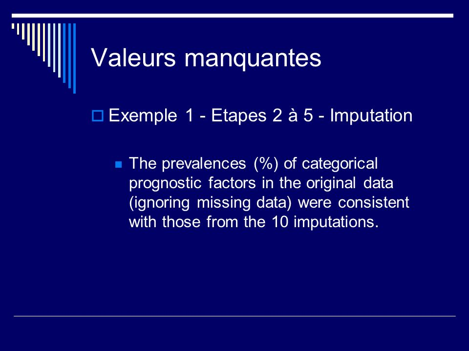 Valeurs manquantes Exemple 1 - Etapes 2 à 5 - Imputation The prevalences (%) of categorical prognostic factors in the original data (ignoring missing