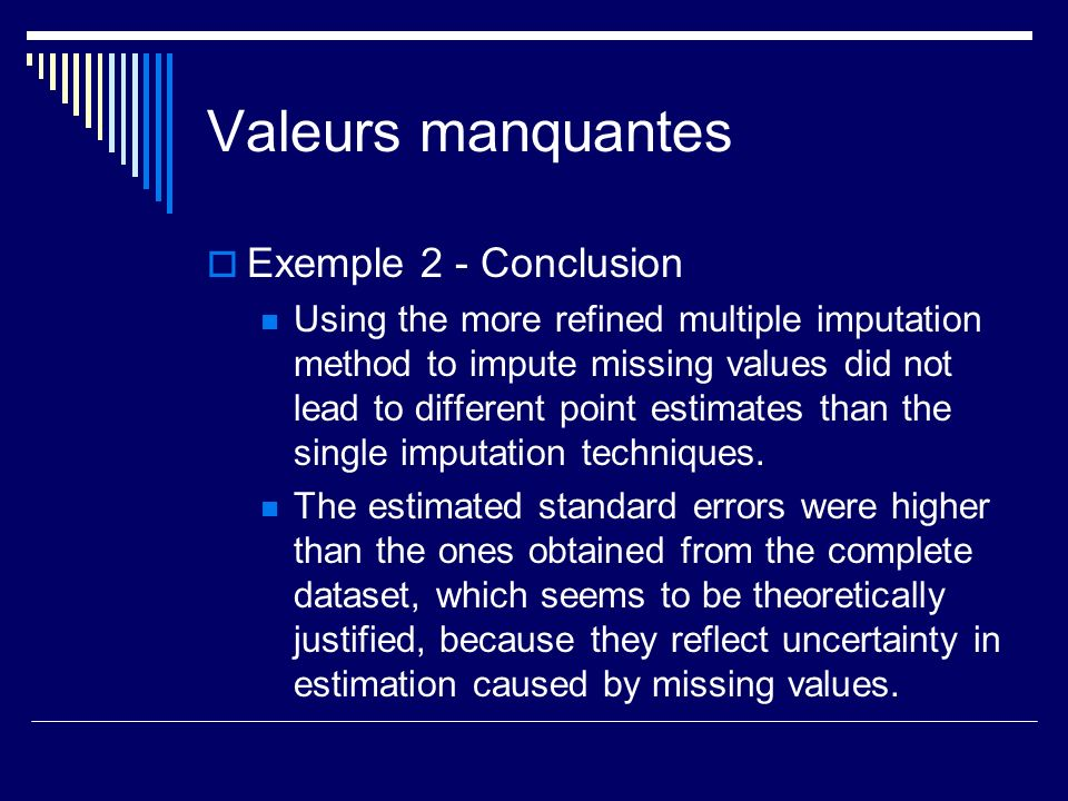 Valeurs manquantes Exemple 2 - Conclusion Using the more refined multiple imputation method to impute missing values did not lead to different point e