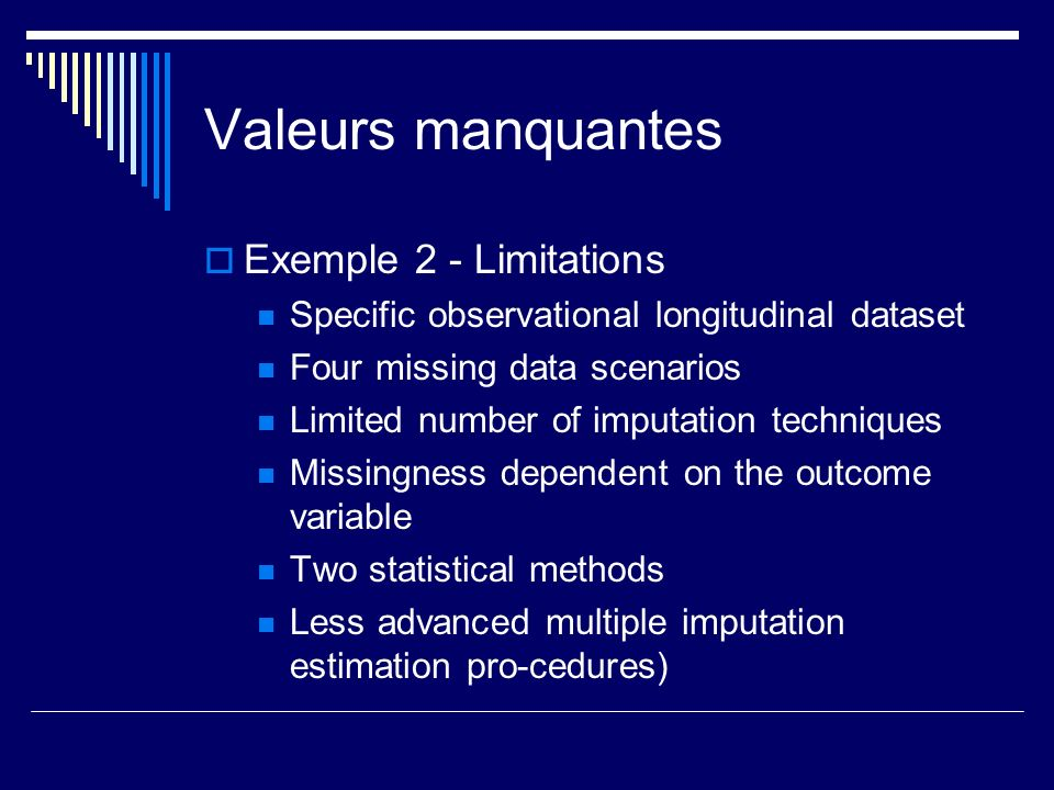 Valeurs manquantes Exemple 2 - Limitations Specific observational longitudinal dataset Four missing data scenarios Limited number of imputation techni
