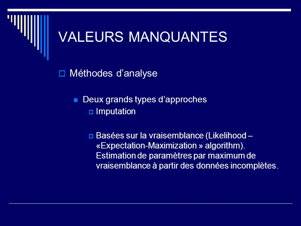 Valeurs manquantes Exemple 2 - Conclusion Using the more refined multiple imputation method to impute missing values did not lead to different point estimates than the single imputation techniques.