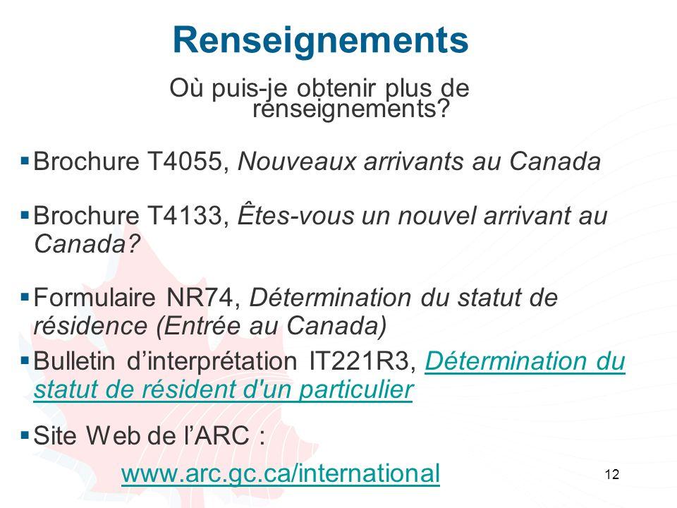 12 Renseignements Où puis-je obtenir plus de renseignements? Brochure T4055, Nouveaux arrivants au Canada Brochure T4133, Êtes-vous un nouvel arrivant