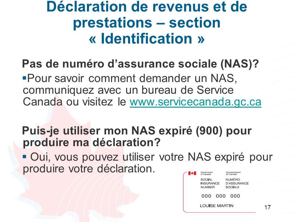 17 Déclaration de revenus et de prestations – section « Identification » Pas de numéro dassurance sociale (NAS)? Pour savoir comment demander un NAS,