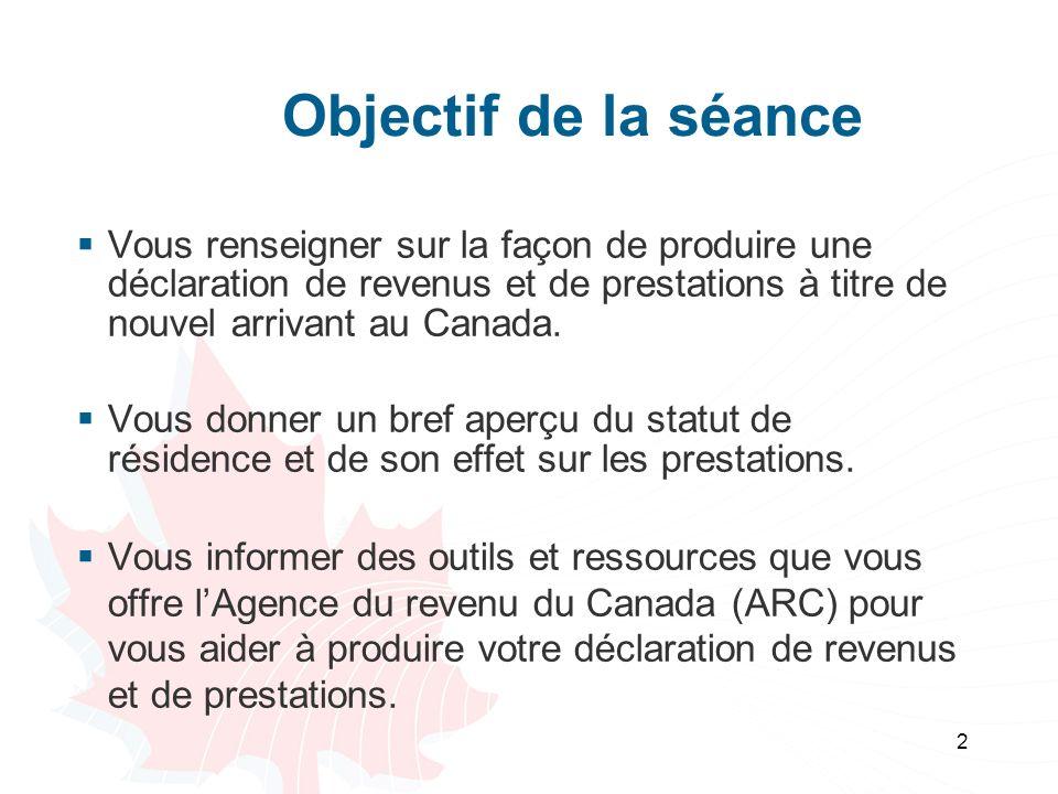 2 Objectif de la séance Vous renseigner sur la façon de produire une déclaration de revenus et de prestations à titre de nouvel arrivant au Canada. Vo
