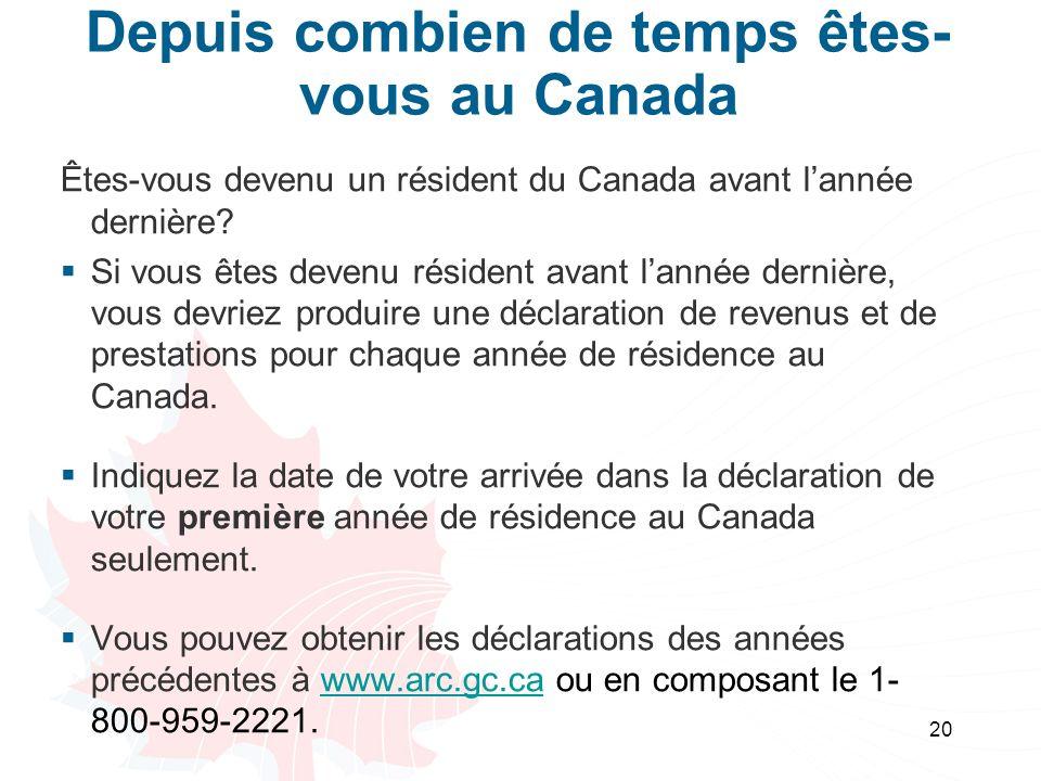 20 Depuis combien de temps êtes- vous au Canada Êtes-vous devenu un résident du Canada avant lannée dernière? Si vous êtes devenu résident avant lanné
