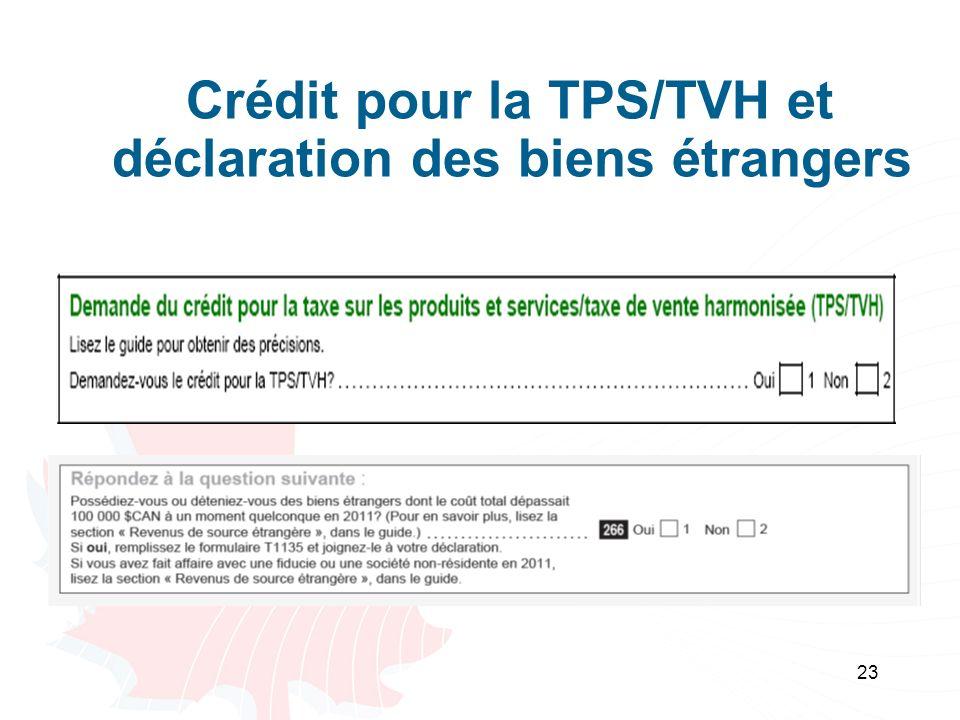 23 Crédit pour la TPS/TVH et déclaration des biens étrangers