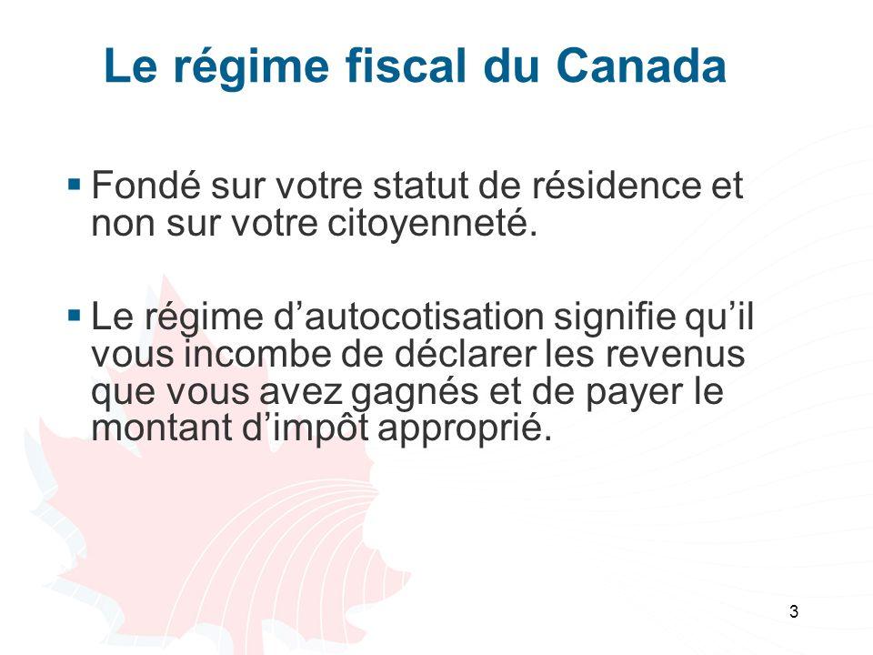 3 Le régime fiscal du Canada Fondé sur votre statut de résidence et non sur votre citoyenneté. Le régime dautocotisation signifie quil vous incombe de