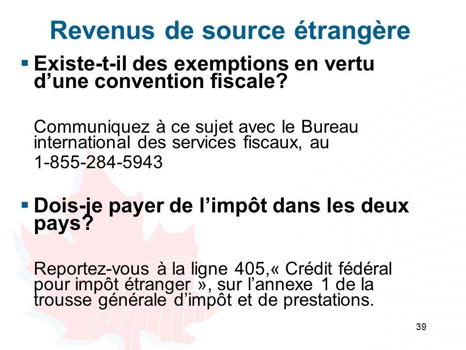 39 Revenus de source étrangère Existe-t-il des exemptions en vertu dune convention fiscale? Communiquez à ce sujet avec le Bureau international des se