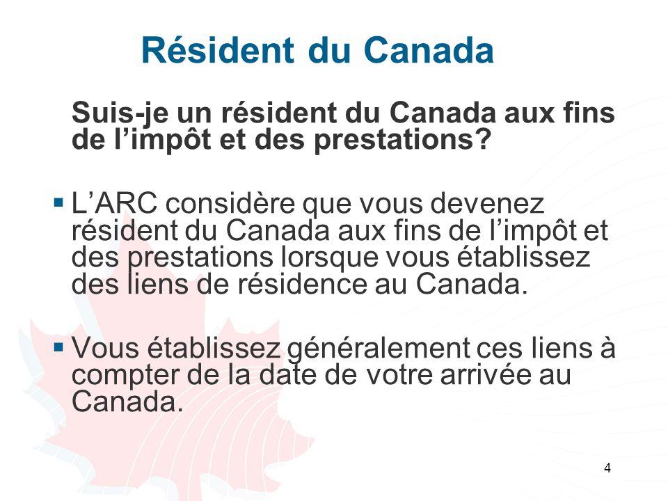 4 Résident du Canada Suis-je un résident du Canada aux fins de limpôt et des prestations? LARC considère que vous devenez résident du Canada aux fins