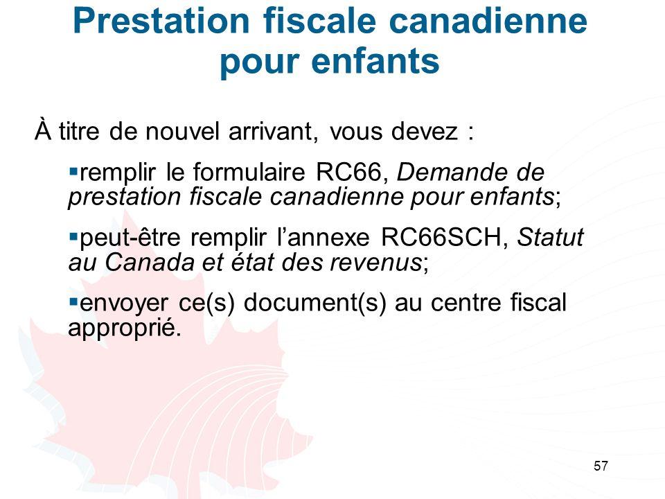 57 Prestation fiscale canadienne pour enfants À titre de nouvel arrivant, vous devez : remplir le formulaire RC66, Demande de prestation fiscale canad