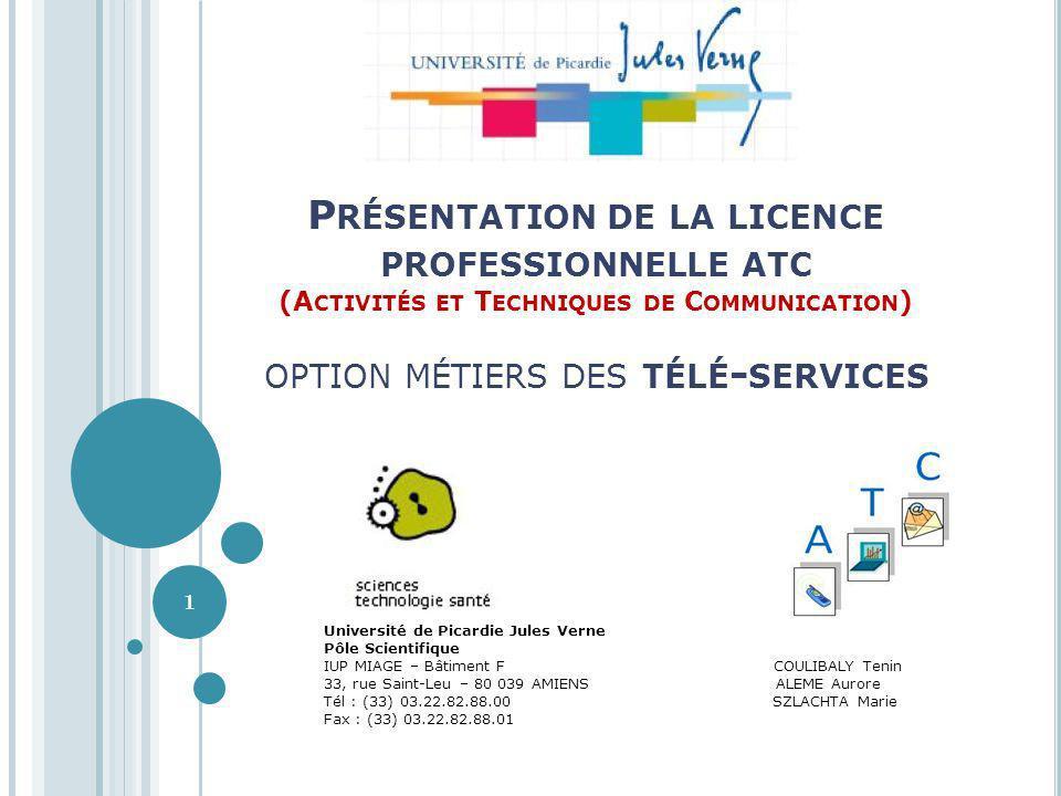 P RÉSENTATION DE LA LICENCE PROFESSIONNELLE ATC (A CTIVITÉS ET T ECHNIQUES DE C OMMUNICATION ) OPTION MÉTIERS DES TÉLÉ - SERVICES Université de Picard