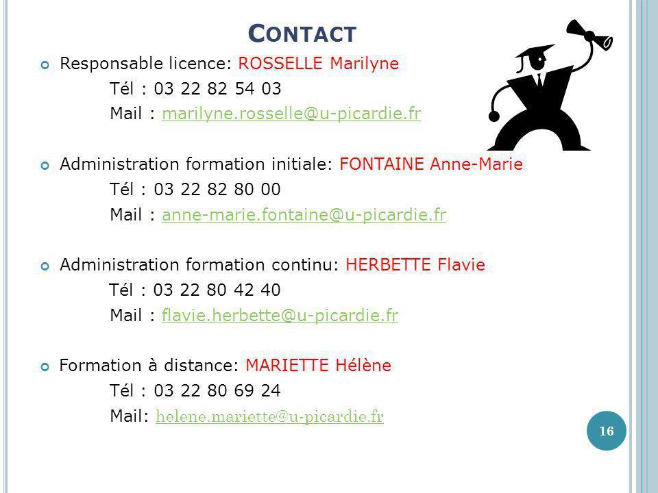 C ONTACT Responsable licence: ROSSELLE Marilyne Tél : 03 22 82 54 03 Mail : marilyne.rosselle@u-picardie.frmarilyne.rosselle@u-picardie.fr Administrat