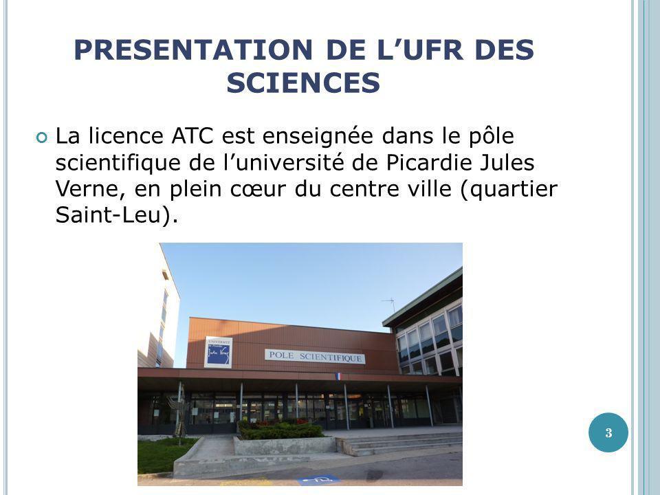 PRESENTATION DE LUFR DES SCIENCES La licence ATC est enseignée dans le pôle scientifique de luniversité de Picardie Jules Verne, en plein cœur du cent